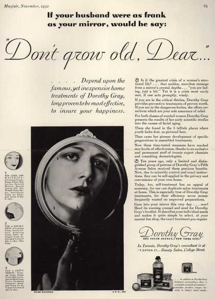 "Dorothy Gray – If your husband were as frank as your mirror, would he say: 'Don't grow old, Dear..."" (1932)"