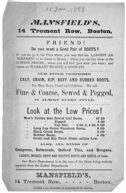 Mansfield's No. 14 Tremont Row Boston. Friend! Do you want a good pair of boots? ... Boston. Hooper & Co. Printers. 138 Blackstone St. [Boston, 1869]. (1869)