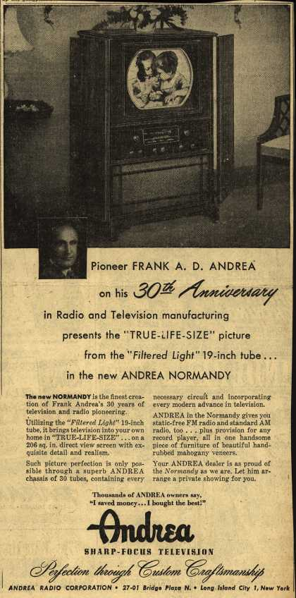 "Andrea Radio Corporation's The Andrea Normandy Television – Pioneer Frank A. D. Andrea On His 30th Anniversary in Radio and Television Manufacturing Presents the ""True-Life-Size"" Picture From the ""Filtered Ligh (1950)"