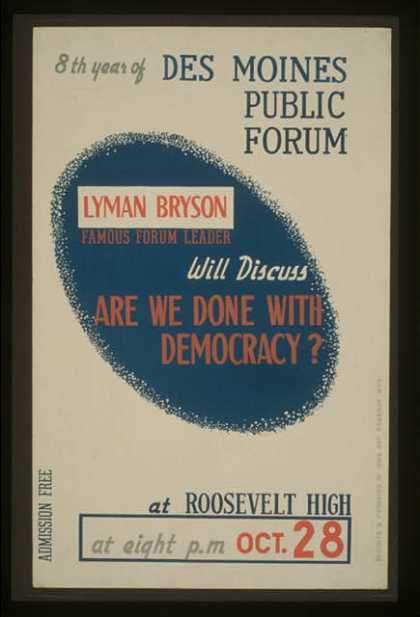 "Lyman Bryson, famous forum leader, will discuss ""Are we done with democracy?"" at Roosevelt High – 8th year of Des Moines Public Forum / designed and (1936)"