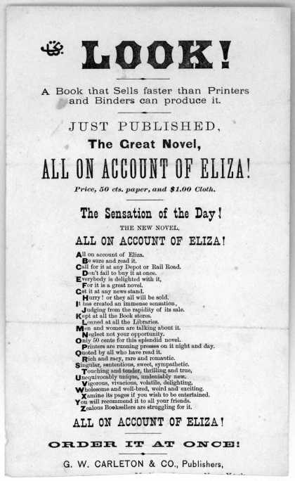 Look! A book that sells faster than printers and binders can produce it. Just published, The great novel, All on account of Eliza! price 50 cts. paper