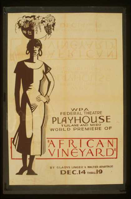 "WPA Federal Theatre Playhouse, Tulane and Miro, world premiere of ""African vineyard"" by Gladys Unger & Walter Armitage. (1936)"