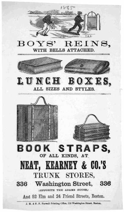 Boy's reins with bells attached. Lunch boxes, all sizes and styles ... at Neat, Kearney & Co. trunk stores. Boston. J. H. & F. F. Farwell printing off (1865)