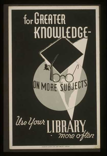 For greater knowledge on more subjects use your library more often. (1936)