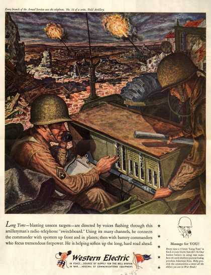 "Western Electric – Long Toms – blasting unseen targets – are directed by voices flashing through this artilleryman's radio telephone ""switchboard."" (1945)"