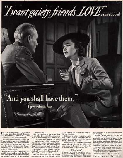 "Lambert Pharmacal Company's Listerine – ""I want gaiety, friends, LOVE,"" she sobbed ""And you shall have them,"" I promised her (1938)"