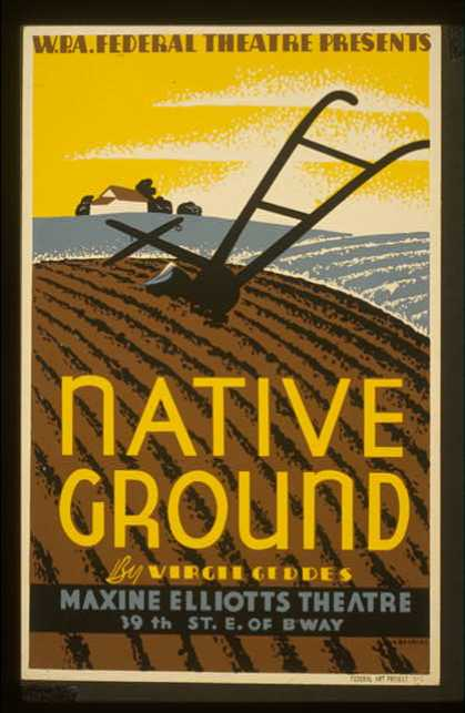 "W.P.A. Federal Theatre presents ""Native ground"" by Virgil Geddes / DeColas. (1936)"