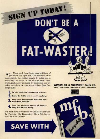 Wesson Oil & Snowdrift Sales Co.'s Fat/ Heavy-duty MFB shortening – Sign Up Today! Don't Be A Fat-Waster (1943)