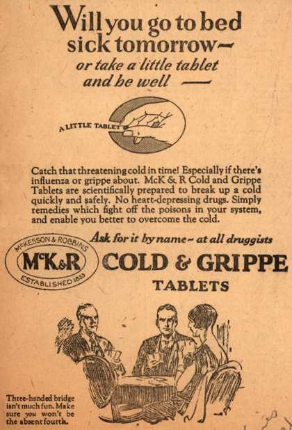 McKesson & Robbin's Cold & Grippe Tablets – Will you go to bed sick tomorrow – or take a little tablet and be well - (1927)