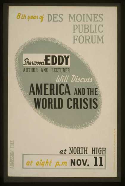"Sherwood Eddy, author and lecturer, will discuss ""America and the world crisis"" – 8th year of Des Moines Public Forum / designed & made by Iowa Art (1936)"