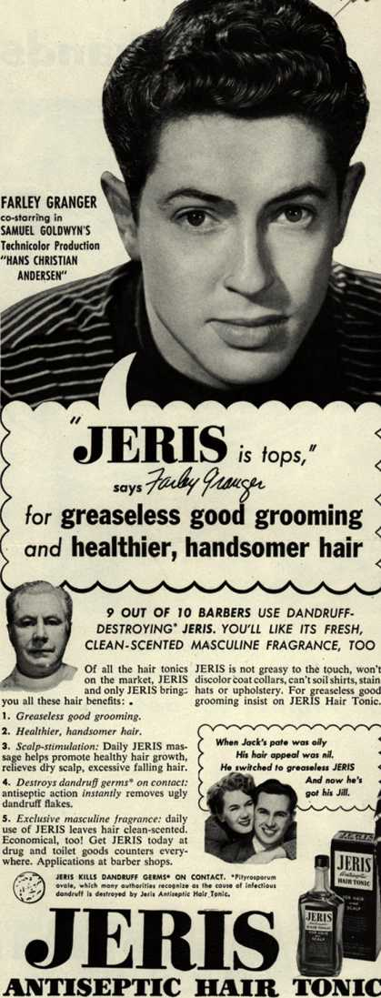 "Jeri's hair tonic – ""JERIS is tops,"" says Farley Granger for greaseless good grooming and healthier, handsomer hair (1952)"