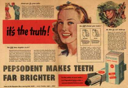 Pepsodent Company's tooth paste, tooth powder – It's the truth – Pepsodent Makes Teeth Far Brighter (1943)