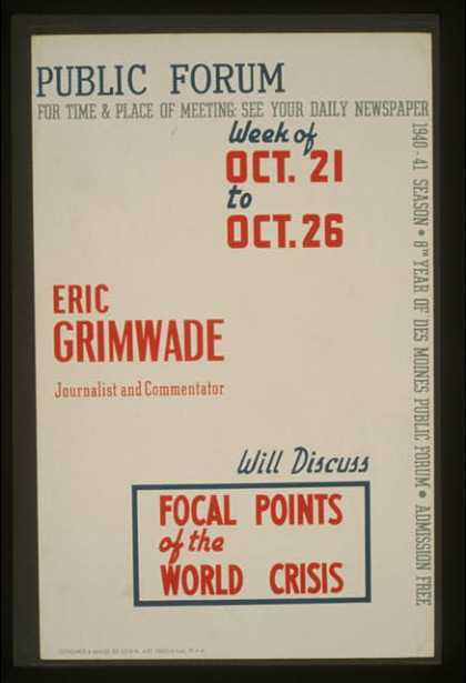 Public forum – Eric Grimwade, journalist and commentator, will discuss focal points of the world crisis / designed & made by Iowa Art Program, W.P.A. (1940)