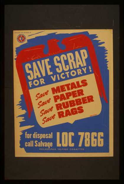 Save scrap for victory! – Save metals, save paper, save rubber, save rags. (1941)