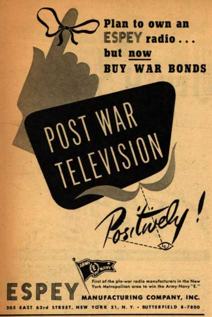Espey Manufacturing Company's Post War Television – Plan to own an ESPEY radio... but now BUY WAR BONDS: Post War Television Positively (1945)