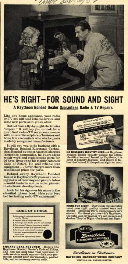 Raytheon Manufacturing Company's Various – He's Right – For Sound and Sight A Raytheon Bonded Dealer Guarantees Radio and TV Repairs (1952)