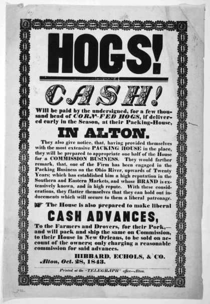 Hogs! Cash! will be paid for the undersigned, for a few thousand head of corn-fed hogs, if delivered early in the season, at their packing-house, in A (1843)