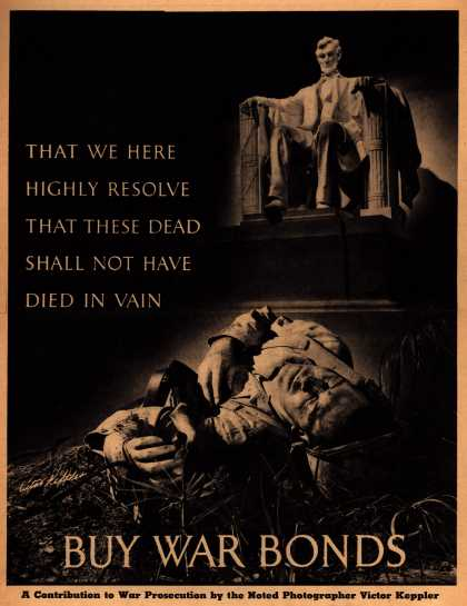 U.S. Government's War Bonds – That W e Here Highly Resolve That These Dead Shall Not Have Died In Vain. Buy War Bonds. (1943)