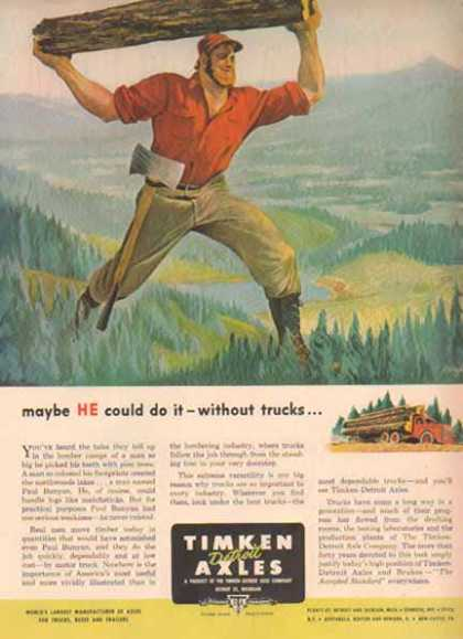 Timken Detroit Axles – Paul Bunyan could do it without trucks... (1949)