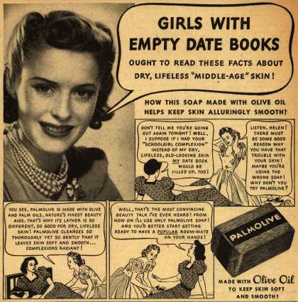 "Palmolive Company's Palmolive Soap – Girls With Empty Date Books Ought To Read These Facts About Dry, Lifeless ""Middle-Age"" Skin (1940)"