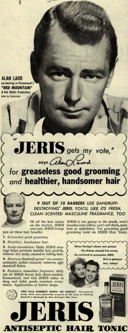 "Jeri's hair tonic – ""JERIS gets my vote,"" says Alan Ladd for greaseless good grooming and healthier, handsomer hair (1952)"