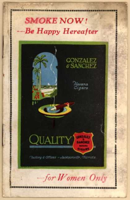Gonzalez & Sanchez's Cigars – Smoke Now! – Be Happy Hereafter – *For Women Only