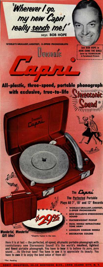 "Sonic Industrie's Capri Phonograph – ""Wherever I go, My New Capri Really Sends Me!"" says Bob Hope. Duosonic Capri. All-Plastic, Three-Speed, Portable Phonograph with Exclusive, True-to- (1953)"