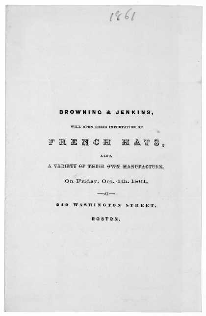 Browning & Jenkins, will open their importation of French hats, also a variety of their own manufacture, on Friday, Oct. 4th, 1861. 249 Washington Str (1861)