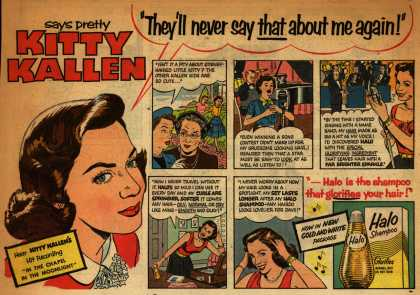 "Colgate-Palmolive-Peet Company's Halo Shampoo – ""They'll never say that about me again!"" says pretty Kitty Kallen (1954)"