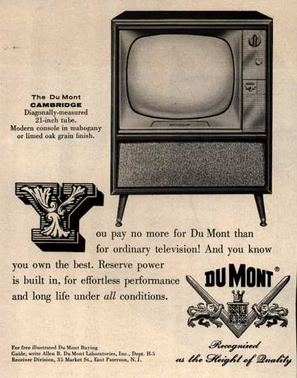 Allen B. Du Mont Laboratorie's Cambridge Television – You pay no more for Du Mont than for ordinary television! And you know you own the best. Reserve power is built in, for effortless performance and l (1956)