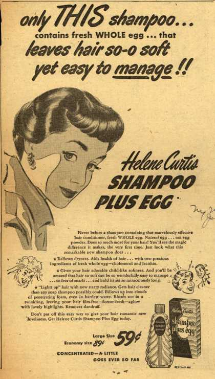 Helene Curtis Industries Incorporated's shampoo with natural egg – only THIS shampoo... contains fresh Whole egg... that leaves hair so-o soft yet easy to manage (1950)