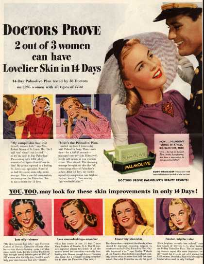 Palmolive Company's Palmolive Soap – Doctors Prove 2 out of 3 women can have Lovelier Skin in 14 Days. 14-Day Palmolive Plan tested by 36 Doctors on 1285 women with all types of skin (1945)