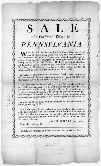 Sale of a forfeited estate in Pennsylvania. Whereas the estate of Christian Hook, Esq. late of the city of Philadelphia ... hath been forfeited to thi (1788)