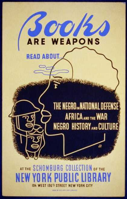 "Books are weapons – Read about... ""The negro in national defense,"" ""Africa and the war,"" [and] ""Negro history and culture"" at the Schomburg Collecti (1941)"