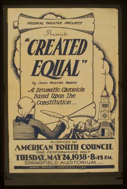 "Federal Theatre Project presents ""Created equal"" by John Hunter Booth – A dramatic chronicle based upon the Constitution. (1938)"