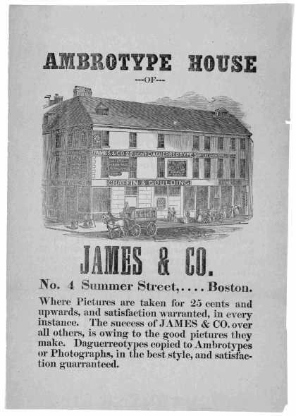 Ambrotype house of James & Co., No. 4. Summer Street, .... Boston. Where pictures are taken for 25 cents and upwards ... Dauguerreotypes copies to Amb (1850)