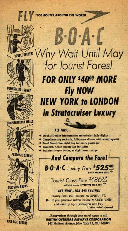 British Overseas Airways Corporation's London – BOAC Why Wait Until May for Tourist Fares! For only $40 more Fly NOW New York to London in Stratocruiser Luxury (1952)