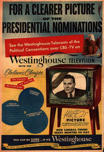 Westinghouse Electric Corporation's Televisions with Electronic Clarifier – For a Clearer Picture of the Presidential Nominations (1952)