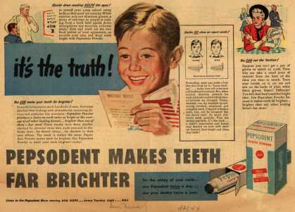 Pepsodent Company's tooth paste, tooth powder – It's the truth – Pepsodent Makes Teeth Far Brighter (1944)