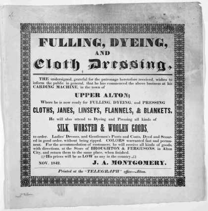 "Fulling, dying, and cloth dressing ... J. A. Montgomery. Nov. 1842. Alton. Printed at the ""Telegraph"" office [1842]. (1842)"