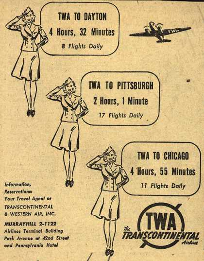 Transcontinental & Western Air's various destinations – TWA To Dayton 4 Hours, 32 Minutes. TWA To Pittsburgh 2 Hours, 1 Minute. TWA To Chicago 4 Hours, 55 Minutes. (1942)