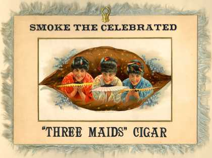 "Unknown's Cigars – Smoke the Celebrated ""Three Maids"" Cigar"