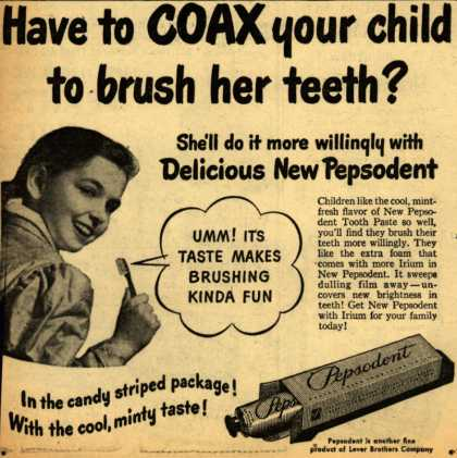 Lever Brothers Company's Pepsodent Tooth Paste – Have to COAX your child to brush her teeth? (1947)