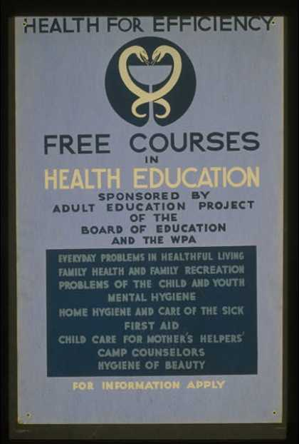 Health for efficiency – Free courses in health education sponsored by Adult Education Project of the Board of Education and the WPA. (1936)