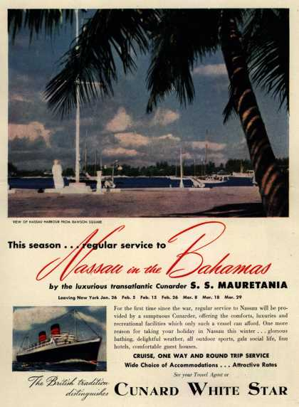 Cunard White Star Line's Nassau – This season...regular service to Nassau in the Bahamas by the luxurious transatlantic Cunarder S. S. Mauretania (1949)