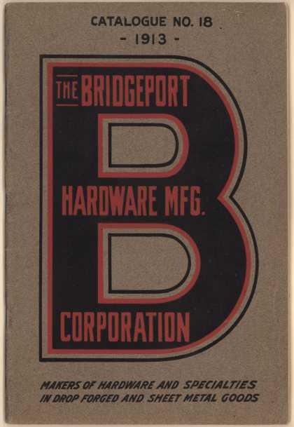 Bridgeport Hardware Mfg. Corp.'s hardware and cutlery – Catalogue No. 18 (1913)