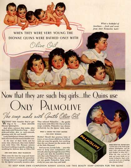 Palmolive Company's Palmolive Soap – When They Were Very Young The Dionne Quins Were Bathed Only With Olive Oil. Now that they are such big girls...the Quins use Only Palmolive, The soap (1937)