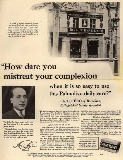 "Palmolive Company's Palmolive Soap – ""How dare you mistreat your complexion when it is so easy to use this Palmolive daily care?"" (1930)"