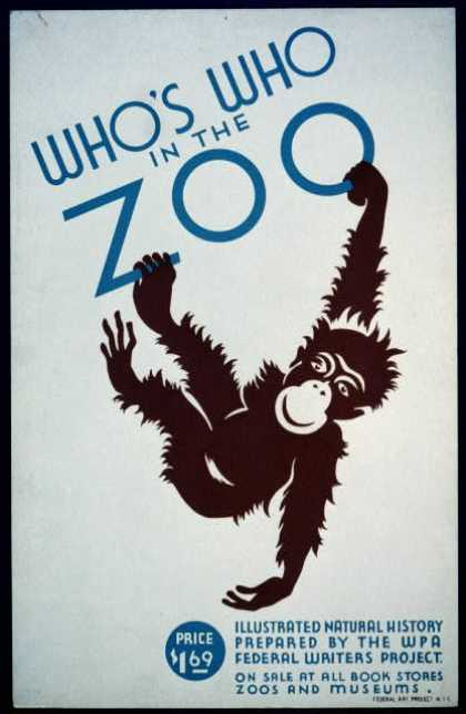 Who's who in the zoo – Illustrated natural history prepared by the WPA Federal Writers Project – On sale at all book stores, zoos, and museums. (1936)