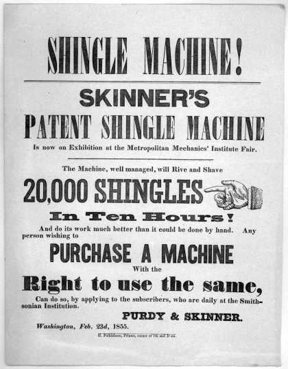 Shingle machine! Skinner&#8217;s patent shingle machine is now on exhibition at the Metropolitan Mechanics&#8217; Institute fair. The machine, well managed, will (1855)